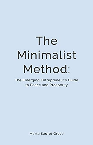 The Minimalist Method: The Emerging Entrepreneur's Guide to Peace and Prosperity